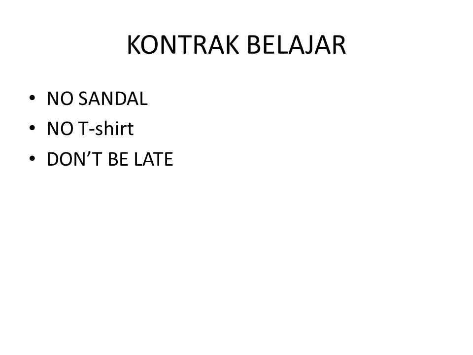 KONTRAK BELAJAR NO SANDAL NO T-shirt DON'T BE LATE