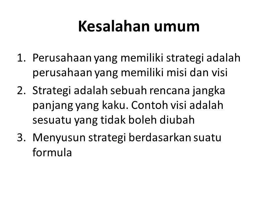 Kesalahan umum Perusahaan yang memiliki strategi adalah perusahaan yang memiliki misi dan visi.