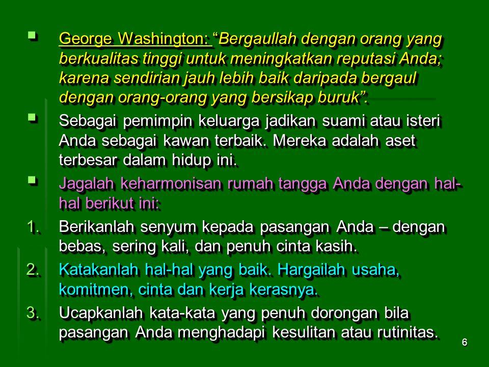 George Washington: Bergaullah dengan orang yang berkualitas tinggi untuk meningkatkan reputasi Anda; karena sendirian jauh lebih baik daripada bergaul dengan orang-orang yang bersikap buruk .