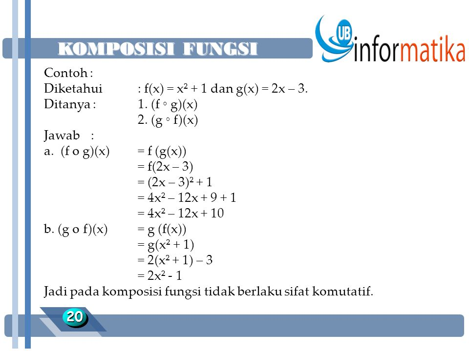 KOMPOSISI FUNGSI Contoh : Diketahui : f(x) = x² + 1 dan g(x) = 2x – 3.