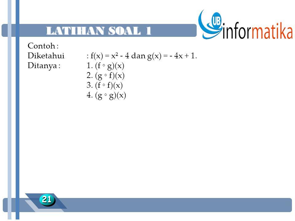 LATIHAN SOAL 1 Contoh : Diketahui : f(x) = x² - 4 dan g(x) = - 4x + 1.