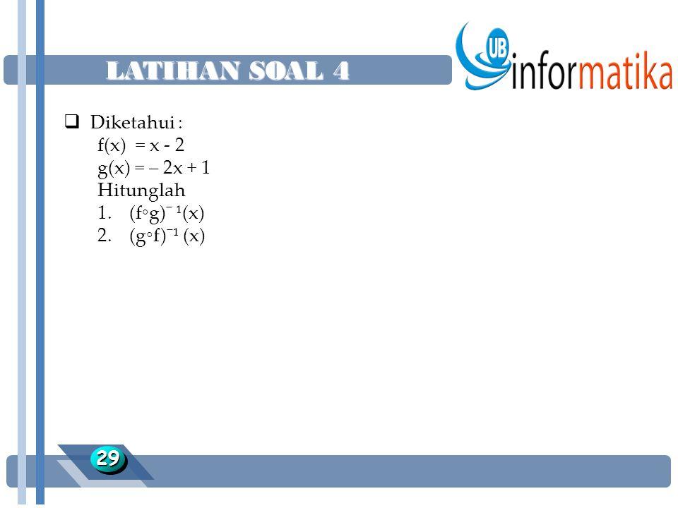 LATIHAN SOAL 4 Diketahui : f(x) = x - 2 g(x) = – 2x + 1 Hitunglah