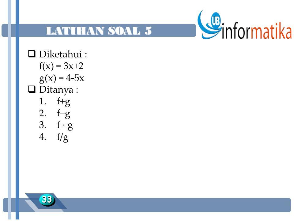 LATIHAN SOAL 5 Diketahui : f(x) = 3x+2 g(x) = 4-5x Ditanya : 1. f+g