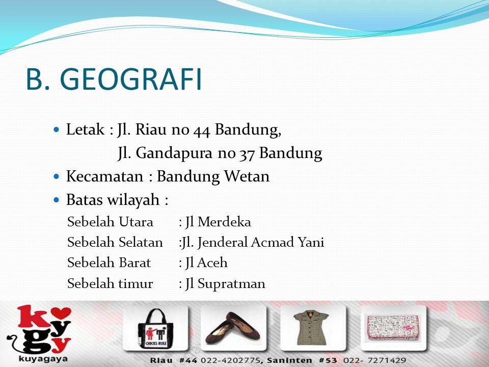 B. GEOGRAFI Letak : Jl. Riau no 44 Bandung,