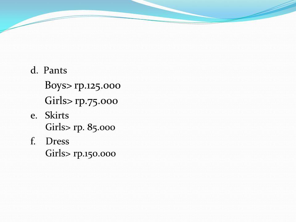 Boys> rp.125.000 Girls> rp.75.000 d. Pants