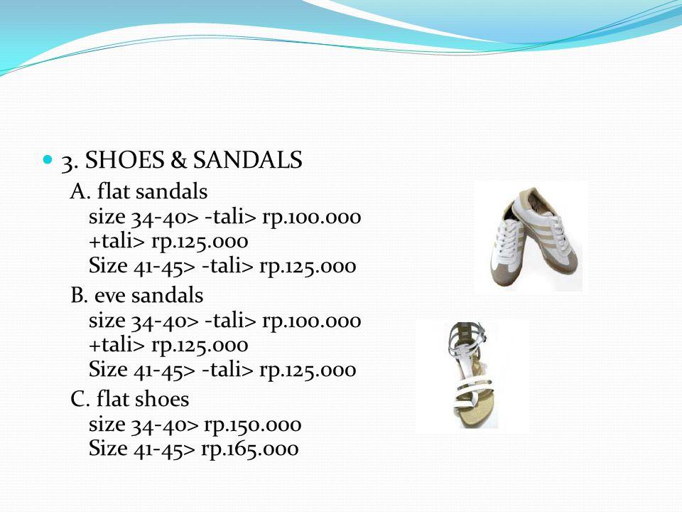3. SHOES & SANDALS A. flat sandals size 34-40> -tali> rp.100.000 +tali> rp.125.000 Size 41-45> -tali> rp.125.000.