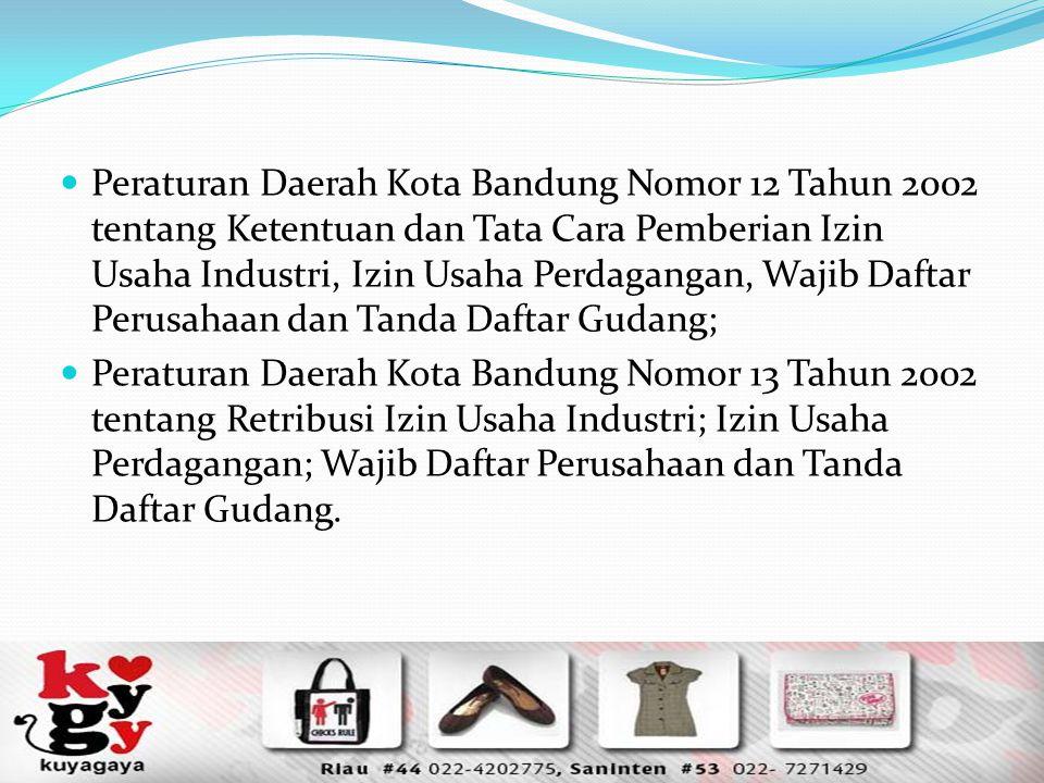 Peraturan Daerah Kota Bandung Nomor 12 Tahun 2002 tentang Ketentuan dan Tata Cara Pemberian Izin Usaha Industri, Izin Usaha Perdagangan, Wajib Daftar Perusahaan dan Tanda Daftar Gudang;