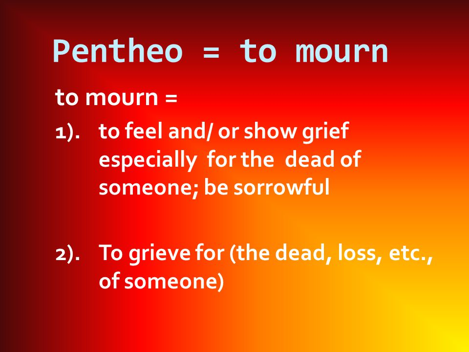 Pentheo = to mourn to mourn =