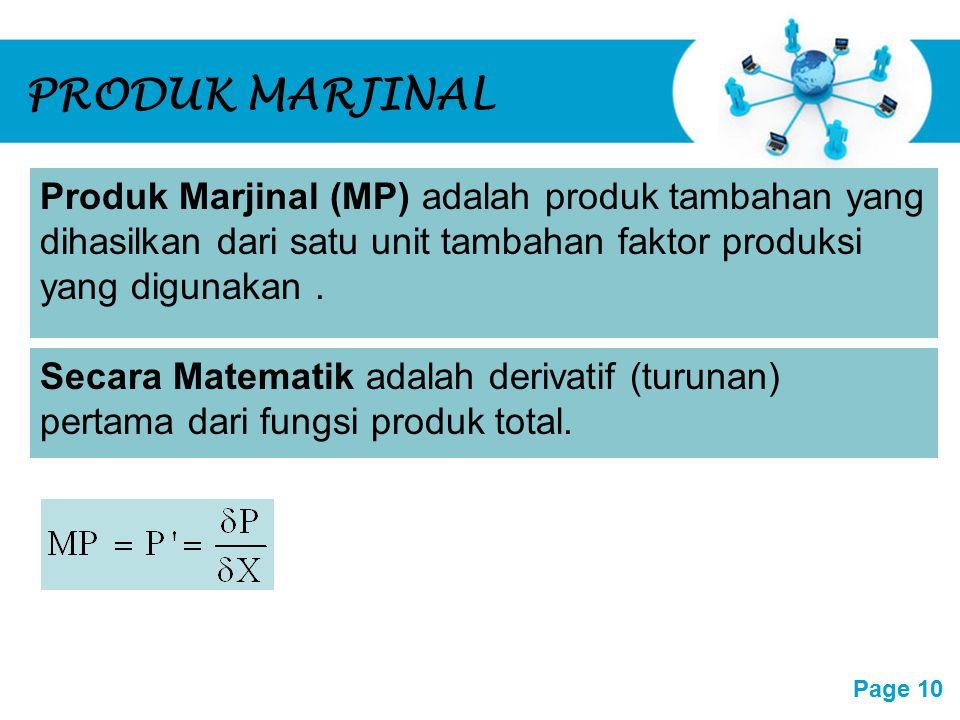 PRODUK MARJINAL Produk Marjinal (MP) adalah produk tambahan yang dihasilkan dari satu unit tambahan faktor produksi yang digunakan .