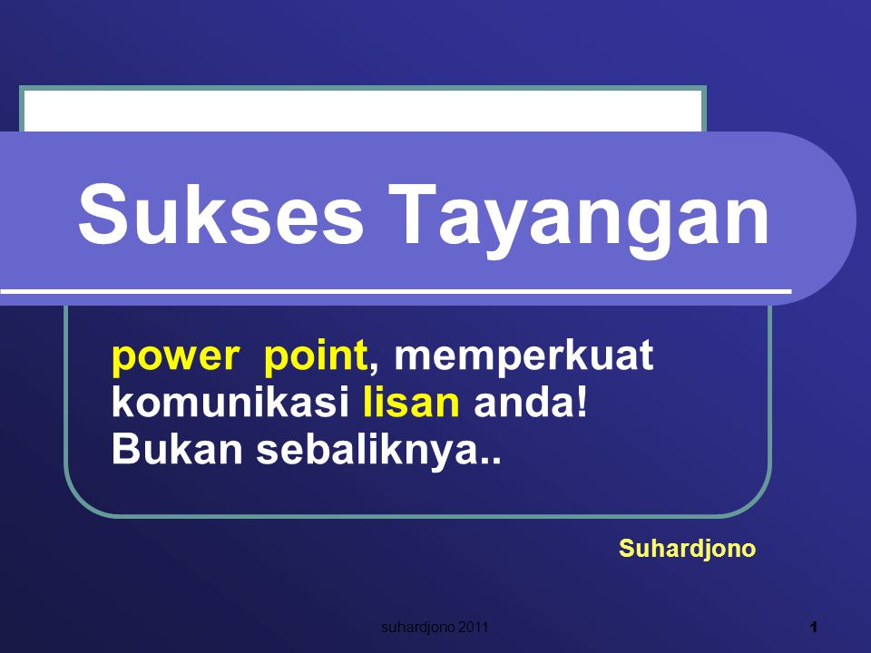 power point, memperkuat komunikasi lisan anda! Bukan sebaliknya..