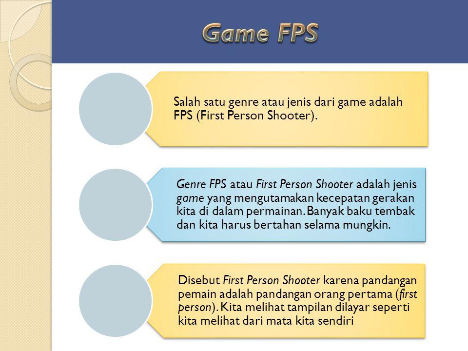 Game FPS Salah satu genre atau jenis dari game adalah FPS (First Person Shooter).