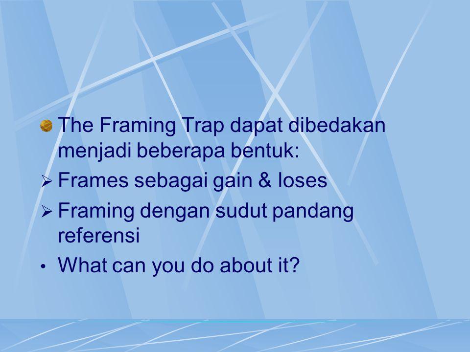 The Framing Trap dapat dibedakan menjadi beberapa bentuk: