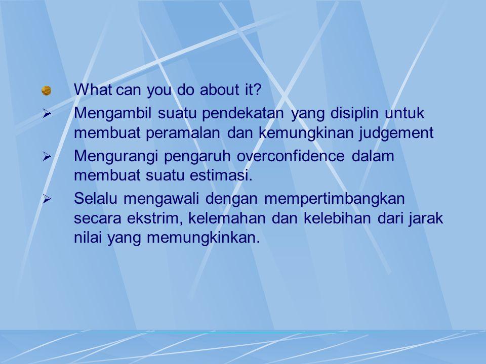 What can you do about it Mengambil suatu pendekatan yang disiplin untuk membuat peramalan dan kemungkinan judgement.