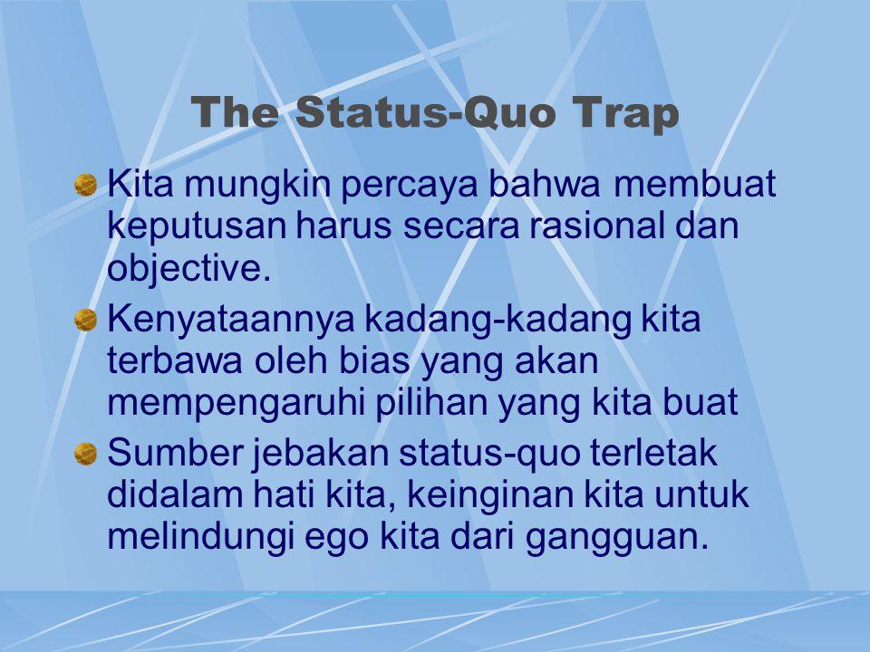 The Status-Quo Trap Kita mungkin percaya bahwa membuat keputusan harus secara rasional dan objective.