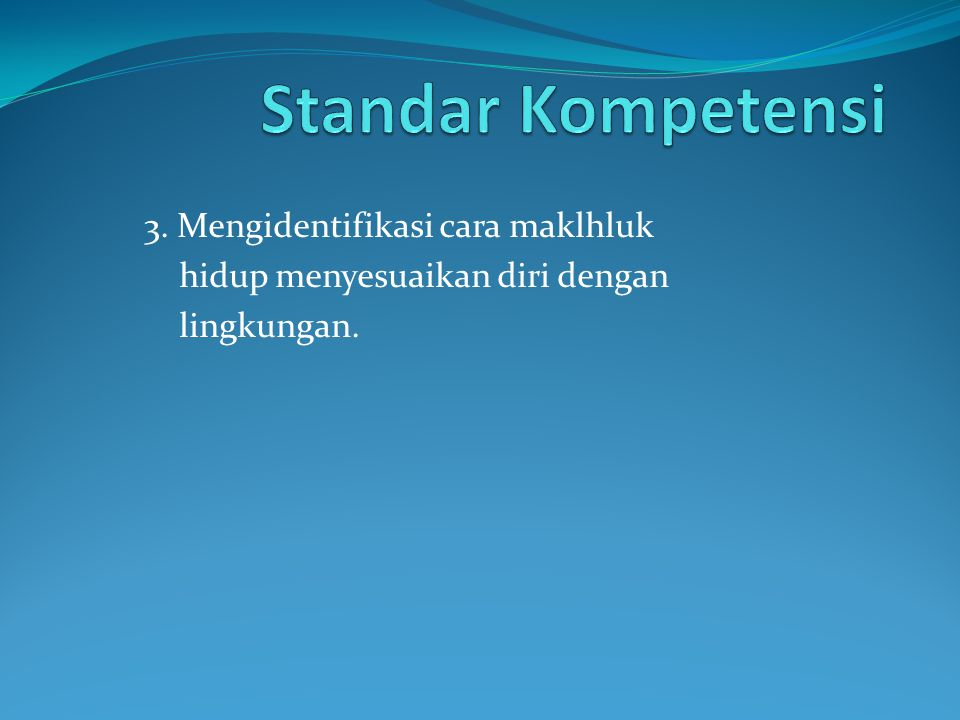 Standar Kompetensi 3. Mengidentifikasi cara maklhluk