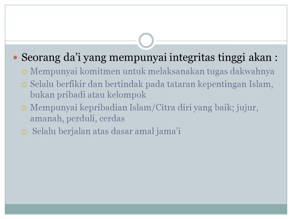 Seorang da'i yang mempunyai integritas tinggi akan :