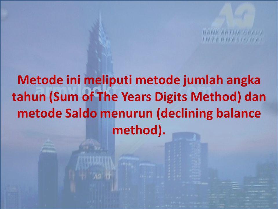Metode ini meliputi metode jumlah angka tahun (Sum of The Years Digits Method) dan metode Saldo menurun (declining balance method).