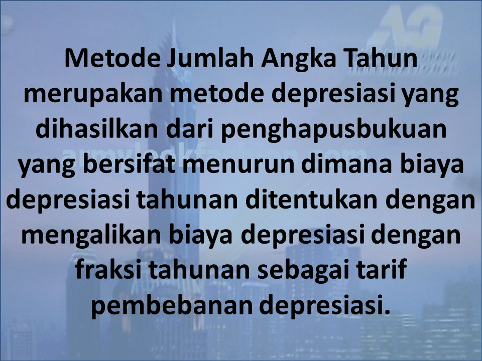 Metode Jumlah Angka Tahun merupakan metode depresiasi yang dihasilkan dari penghapusbukuan yang bersifat menurun dimana biaya depresiasi tahunan ditentukan dengan mengalikan biaya depresiasi dengan fraksi tahunan sebagai tarif pembebanan depresiasi.