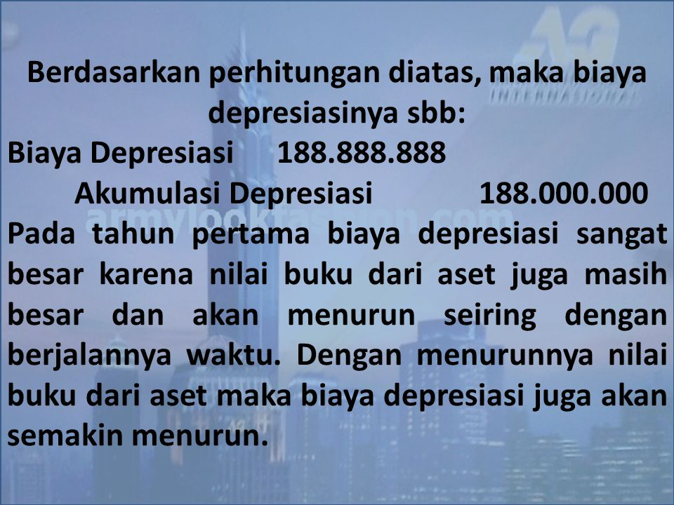 Berdasarkan perhitungan diatas, maka biaya depresiasinya sbb: