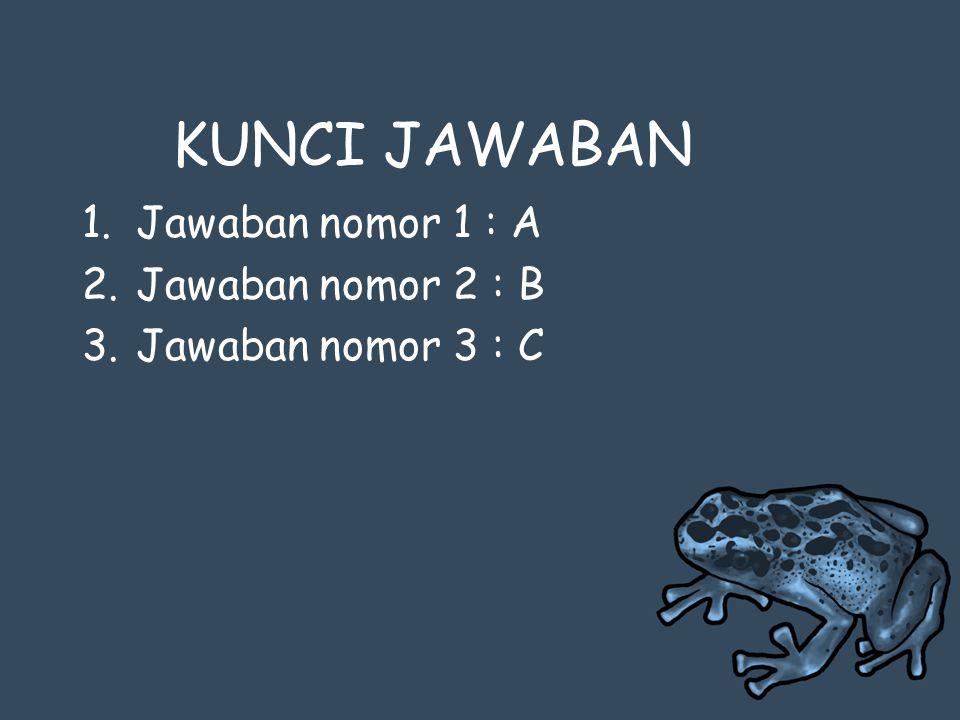 KUNCI JAWABAN Jawaban nomor 1 : A Jawaban nomor 2 : B