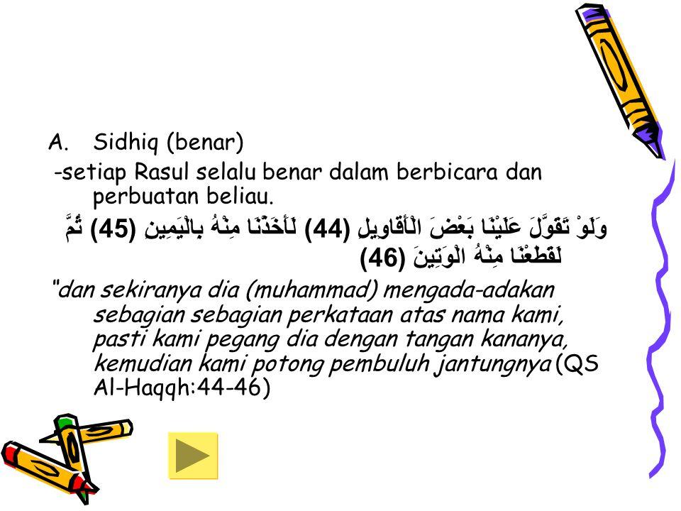 Sidhiq (benar) -setiap Rasul selalu benar dalam berbicara dan perbuatan beliau.