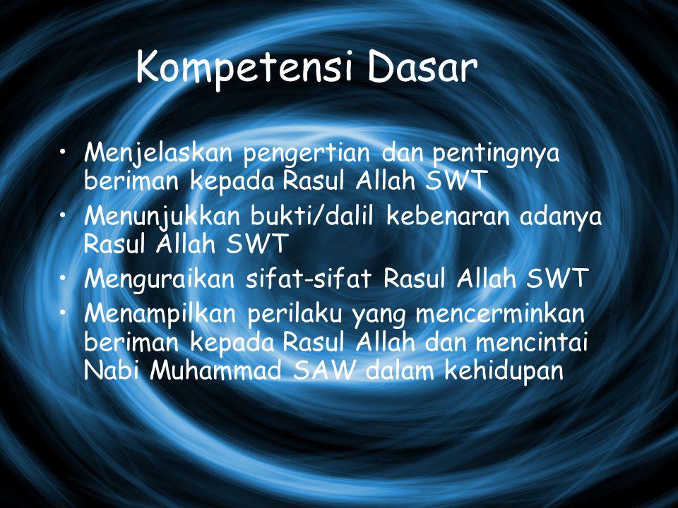 Kompetensi Dasar Menjelaskan pengertian dan pentingnya beriman kepada Rasul Allah SWT. Menunjukkan bukti/dalil kebenaran adanya Rasul Allah SWT.