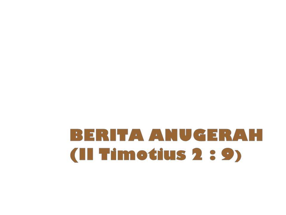 BERITA ANUGERAH (II Timotius 2 : 9)