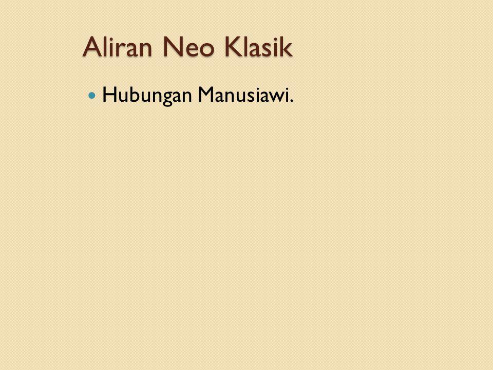Aliran Neo Klasik Hubungan Manusiawi.