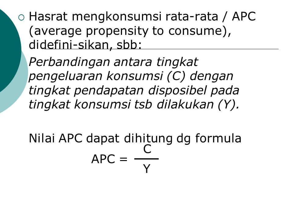 Hasrat mengkonsumsi rata-rata / APC (average propensity to consume), didefini-sikan, sbb: