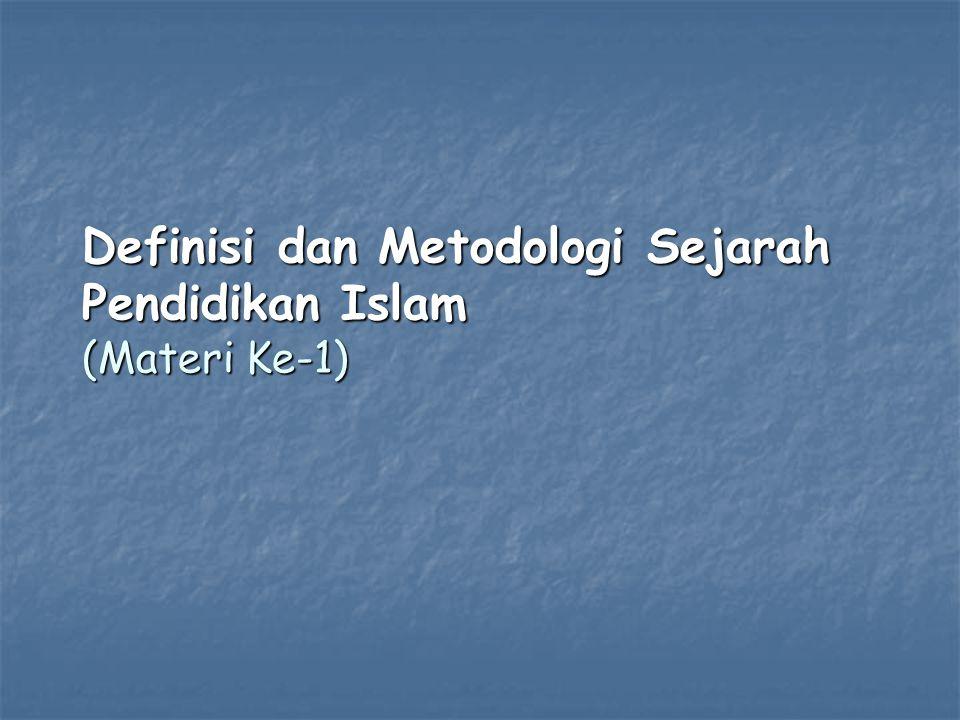 Definisi dan Metodologi Sejarah Pendidikan Islam (Materi Ke-1)