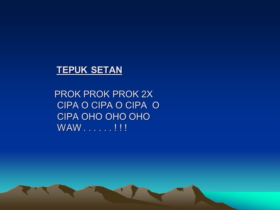 TEPUK SETAN PROK PROK PROK 2X CIPA O CIPA O CIPA O CIPA OHO OHO OHO WAW . . . . . . ! ! !