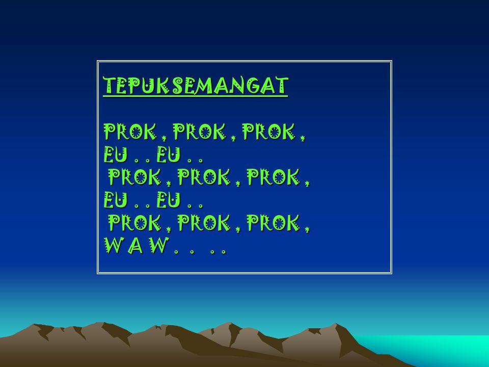 TEPUK SEMANGAT PROK , PROK , PROK , EU . EU . PROK , PROK , PROK , EU .