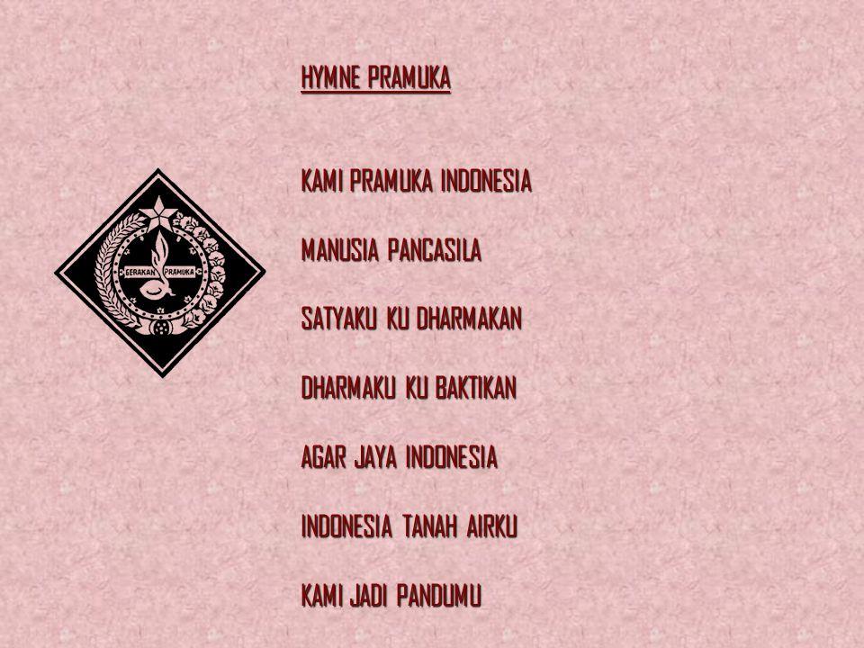HYMNE PRAMUKA KAMI PRAMUKA INDONESIA MANUSIA PANCASILA SATYAKU KU DHARMAKAN DHARMAKU KU BAKTIKAN AGAR JAYA INDONESIA INDONESIA TANAH AIRKU KAMI JADI PANDUMU