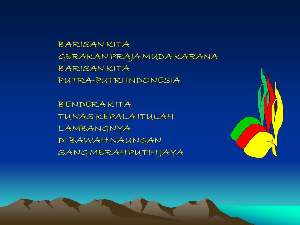 BARISAN KITA GERAKAN PRAJA MUDA KARANA BARISAN KITA PUTRA-PUTRI INDONESIA BENDERA KITA TUNAS KEPALA ITULAH LAMBANGNYA DI BAWAH NAUNGAN SANG MERAH PUTIH JAYA