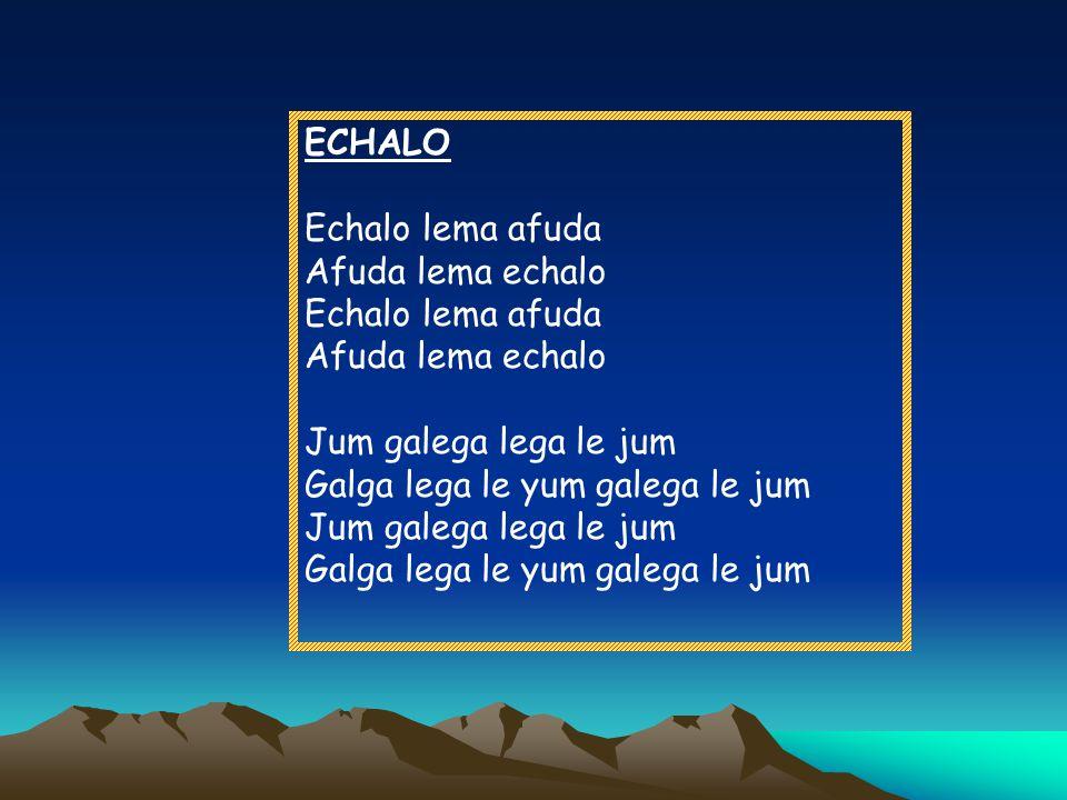 ECHALO Echalo lema afuda Afuda lema echalo Jum galega lega le jum Galga lega le yum galega le jum