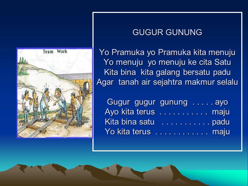 GUGUR GUNUNG Yo Pramuka yo Pramuka kita menuju Yo menuju yo menuju ke cita Satu Kita bina kita galang bersatu padu Agar tanah air sejahtra makmur selalu Gugur gugur gunung .