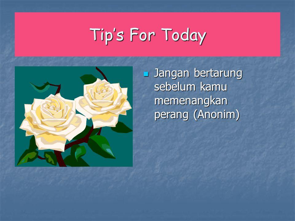 Tip's For Today Jangan bertarung sebelum kamu memenangkan perang (Anonim)