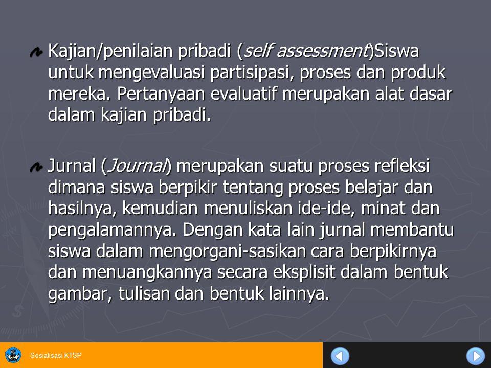 Kajian/penilaian pribadi (self assessment)Siswa untuk mengevaluasi partisipasi, proses dan produk mereka. Pertanyaan evaluatif merupakan alat dasar dalam kajian pribadi.