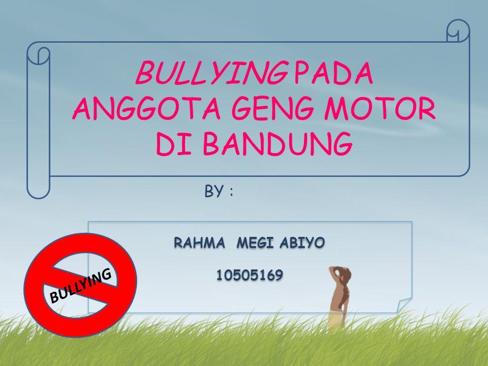 BULLYING PADA ANGGOTA GENG MOTOR DI BANDUNG