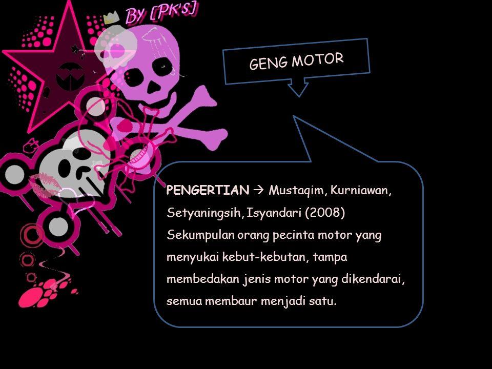 GENG MOTOR PENGERTIAN  Mustaqim, Kurniawan, Setyaningsih, Isyandari (2008)