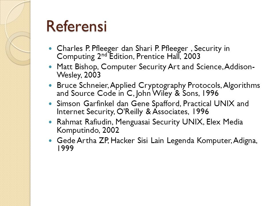 Referensi Charles P. Pfleeger dan Shari P. Pfleeger , Security in Computing 2nd Edition, Prentice Hall, 2003.