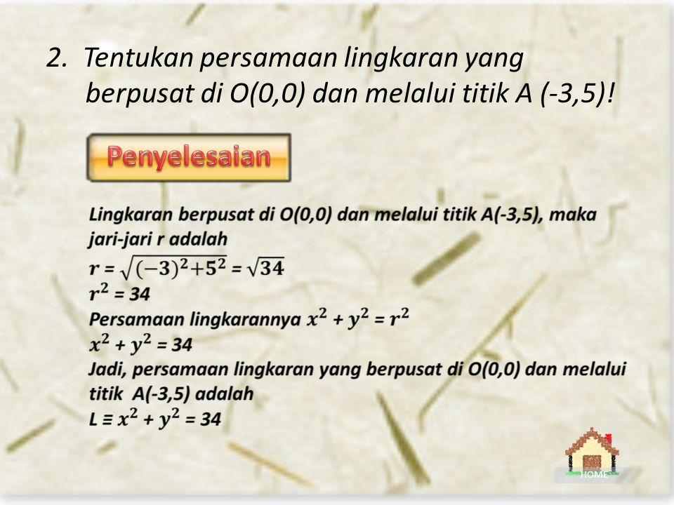 2. Tentukan persamaan lingkaran yang berpusat di O(0,0) dan melalui titik A (-3,5)!