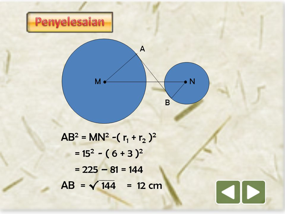 Penyelesaian AB2 = MN2 -( r1 + r2 )2 = 152 - ( 6 + 3 )2