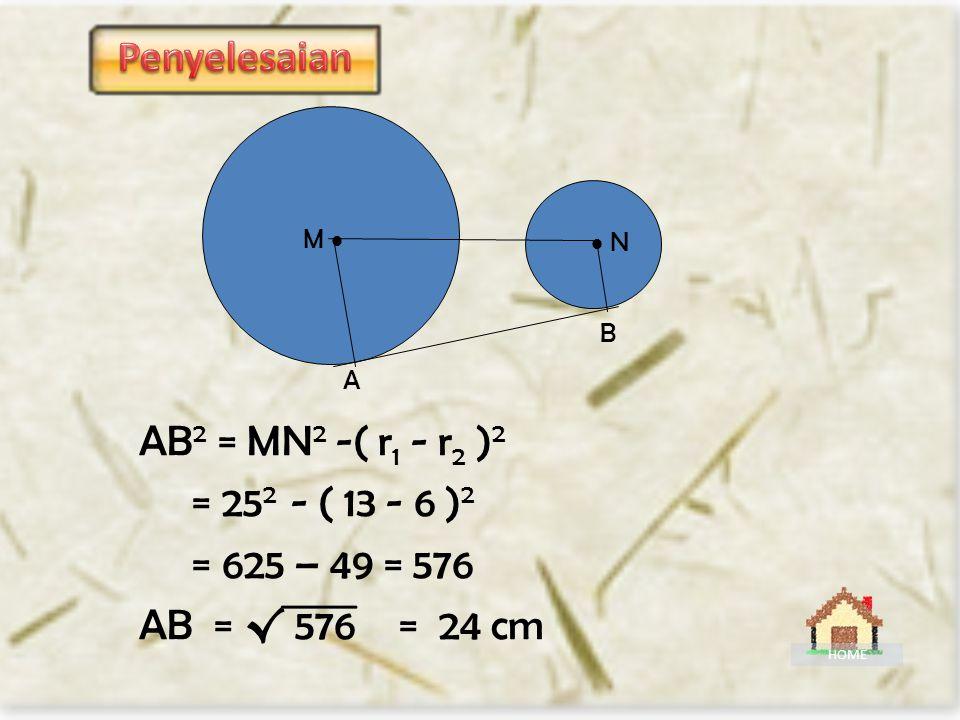 Penyelesaian AB2 = MN2 -( r1 - r2 )2 = 252 - ( 13 - 6 )2