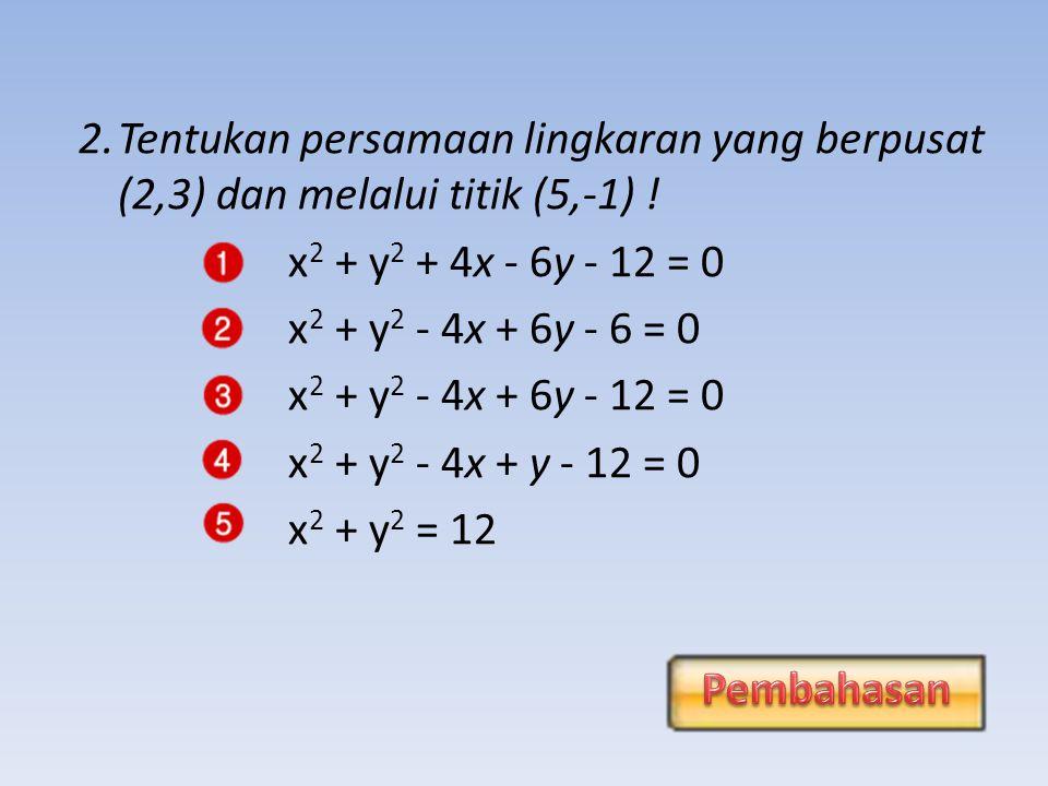 Tentukan persamaan lingkaran yang berpusat (2,3) dan melalui titik (5,-1) !