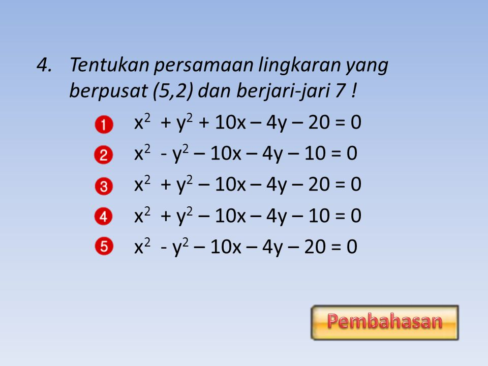 Tentukan persamaan lingkaran yang berpusat (5,2) dan berjari-jari 7 !