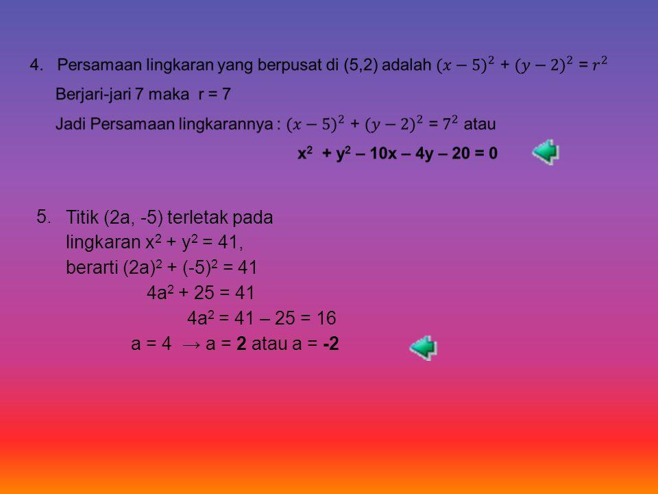 Titik (2a, -5) terletak pada lingkaran x2 + y2 = 41,