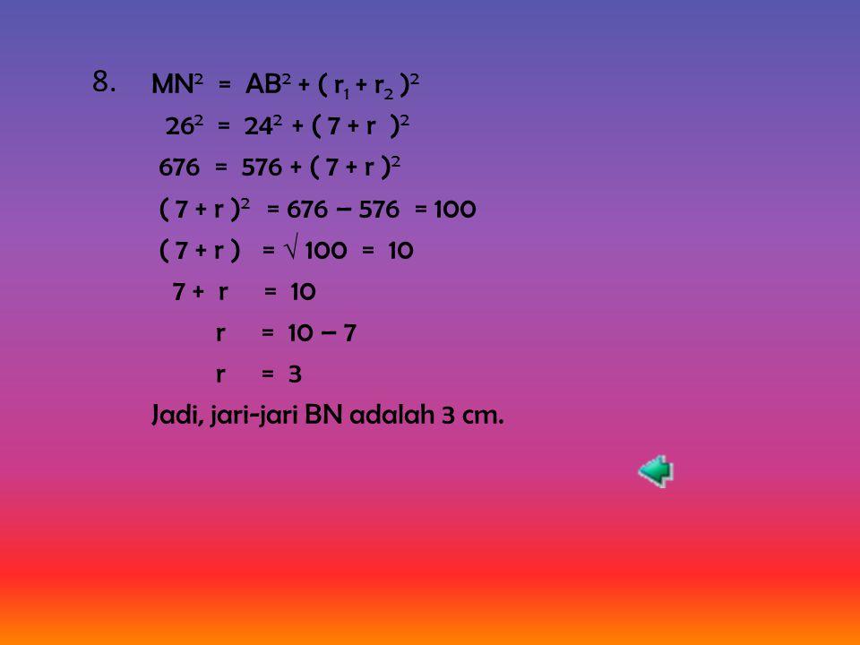 8. MN2 = AB2 + ( r1 + r2 )2. 262 = 242 + ( 7 + r )2. 676 = 576 + ( 7 + r )2. ( 7 + r )2 = 676 – 576 = 100.