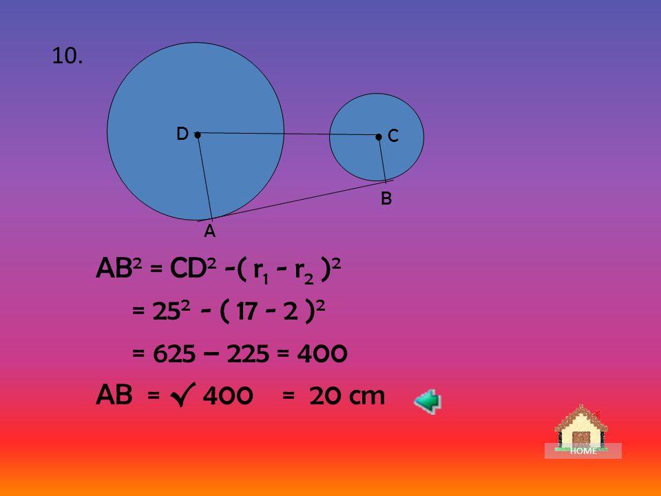 10. D   C. A. B. AB2 = CD2 -( r1 - r2 )2. = 252 - ( 17 - 2 )2. = 625 – 225 = 400. AB = √ 400 = 20 cm.