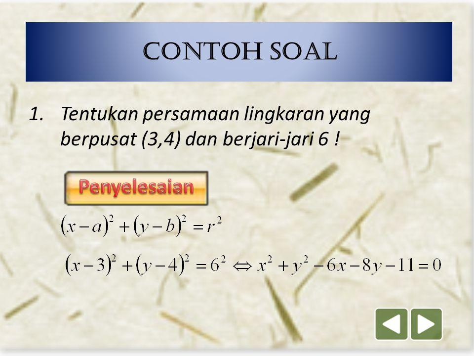 Contoh soal Tentukan persamaan lingkaran yang berpusat (3,4) dan berjari-jari 6 ! Penyelesaian